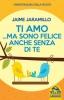 Ti amo ma sono felice anche senza di te  Jaime Jaramillo   Macro Edizioni