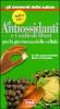 Tutto su gli Antiossidanti e i Radicali Liberi  Autori Vari   Red Edizioni