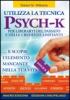 Utilizza la Tecnica Psych-K  Robert M. Williams   Macro Edizioni