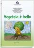 Vegetale è bello  Alessandro Bisignano Laura Cornara Joachim Scholz-Starke Erga Edizioni
