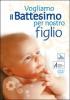 Vogliamo il battesimo per nostro figlio (DVD)  Autori Vari   Elledici