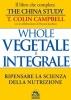 Whole - Vegetale e Integrale - Libro (Copertina rovinata)  Colin T. Campbell   Macro Edizioni