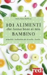 101 alimenti che fanno bene al mio bambino  Maria Paola Dall'Erta   Red Edizioni