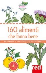 160 alimenti che fanno bene. Proprietà e caratteristiche salutari  Autori Vari   Red Edizioni