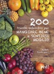 200 trucchi infallibili per mangiare bene e sentirsi meglio  Judith Rodriquez   Red Edizioni