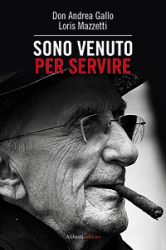 Sono venuto per servire (ebook)  Don Andrea Gallo Loris Mazzetti  Aliberti Editore
