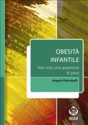 Obesità infantile. Non solo una questione di peso (ebook)  Angelo Pietrobelli   SEEd Edizioni Scientifiche