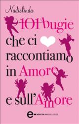 101 bugie che ci raccontiamo in amore e sull'amore (ebook)  Nadiolinda   Newton & Compton Editori