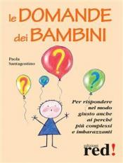 Le domande dei bambini (ebook)  Paola Santagostino   Red Edizioni