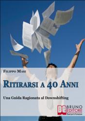 Ritirarsi a 40 Anni (ebook)  Filippo Masi    Bruno Editore