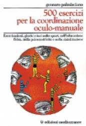 500 Esercizi per la Coordinazione Oculo-Manuale  Gennaro Palmisciano   Edizioni Mediterranee