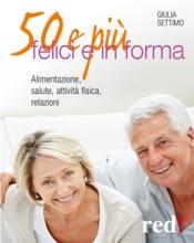 50 e più felici e in forma  Giulia Settimo   Red Edizioni