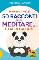 50 Racconti per Meditare... e da Regalare  Ramiro A. Calle   Macro Edizioni