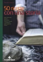 50 ricette con una storia  Daniela Garavini   Tecniche Nuove