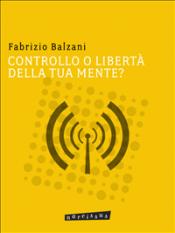 Controllo o libertà della tua mente? (ebook)  Fabrizio Balzani   Narcissus Self-publishing