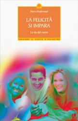 La felicità si impara (ebook)  Pierre Pradervand   Edizioni il Punto d'Incontro