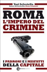 Roma. L'impero del crimine (ebook)  Yari Selvetella   Newton & Compton Editori