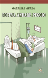 Poteva nandare peggio (ebook)  Gabriele Aprea   Edizioni Cento Autori