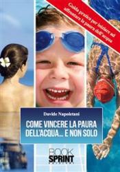 Come vincere la paura dell'acqua... e non solo (ebook)  Davide Napoletani   Booksprint