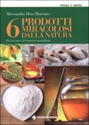 6 prodotti miracolosi dalla natura  Alessandra Moro Buronzo   Tecniche Nuove