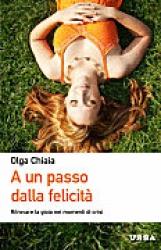 A un passo dalla felicità  Olga Chiaia   Urra Edizioni