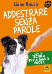 Addestrare Senza Parole  Liane Rauch   Macro Edizioni