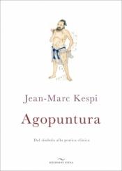 Agopuntura. Dal simbolo alla pratica clinica  Jean-Marc Kespi   Edizioni Enea