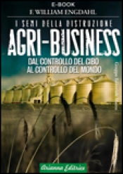 Agri-Business. I semi della distruzione (ebook)  William F. Engdahl   Arianna Editrice