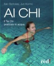 Ai Chi. Il Tai Chi praticato in acqua  Jun Konno Italo Bertolasi  Red Edizioni