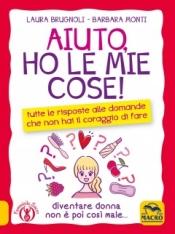 Aiuto, ho le mie Cose  Laura Brugnoli Barbara Monti  Macro Edizioni