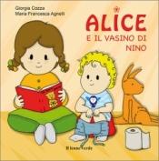 Alice e il vasino di Nino  Giorgia Cozza Maria Francesca Agnelli  Il Leone Verde