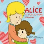 Alice Ti voglio bene mamma  Giorgia Cozza Maria Francesca Agnelli  Il Leone Verde