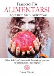 Alimentarsi. L'equilibrio nella nutrizione  Francesca Più   Anima Edizioni