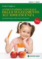 Alimentazione naturale dallo svezzamento all'adolescenza  Giulia Fulghesu   Tecniche Nuove