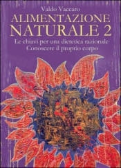Alimentazione Naturale vol. 2  Valdo Vaccaro   Anima Edizioni