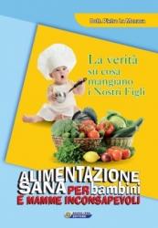 Alimentazione sana per bambini e mamme inconsapevoli  Pietro La Monaca   Nuova Ipsa Editore