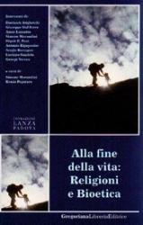 Alla fine della vita: Religioni e Bioetica  Simone Morandini Renzo Pegoraro  Fondazione Lanza