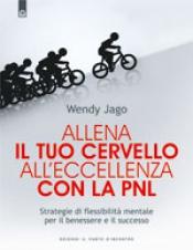 Allena il tuo cervello all'eccellenza con la PNL  Wendy Jago   Edizioni il Punto d'Incontro
