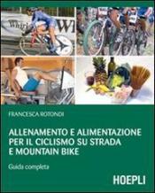 Allenamento e alimentazione per il ciclismo su strada e mountain bike  Francesca Rotondi   Hoepli