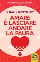 Amare è lasciare andare la paura  Gerald Jampolsky   Macro Edizioni