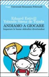Andiamo a giocare  Eduard Estivill Yolanda Sàenz de Tejada  Feltrinelli