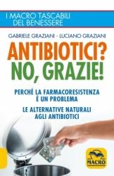 Antibiotici? No, Grazie  Gabriele Graziani Luciano Graziani  Macro Edizioni