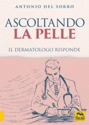 Ascoltando la Pelle. Il dermatologo risponde  Antonio Del Sorbo   Macro Edizioni