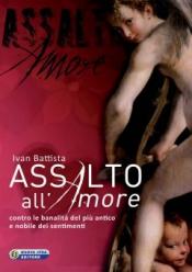 Assalto all'Amore  Ivan Battista   Nuova Ipsa Editore