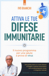 Attiva le tue difese immunitarie  Ivo Bianchi   Edizioni il Punto d'Incontro