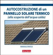 Autocostruzione di un pannello solare termico (alla scoperta dell'acqua calda)  Lucio Sciamanna   Terra Nuova Edizioni