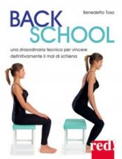 Back School. Una straordinaria tecnica per vincere definitivamente il mal di schiena  Benedetto Toso   Red Edizioni