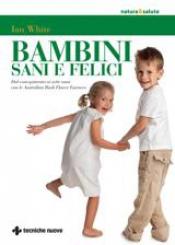 Bambini Sani e Felici  Ian White   Tecniche Nuove