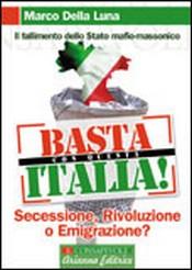 Basta con questa Italia!  Marco Della Luna   Arianna Editrice