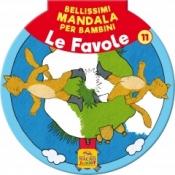 Bellissimi Mandala per Bambini 11 - Le Favole  Autori Vari   Macro Junior